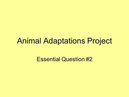 Animal Adaptations Project Essential Question #2.