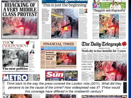  starter activity Think back to the way the press covered the London riots (2011). What did they perceive to be the cause of the crime? How widespread.