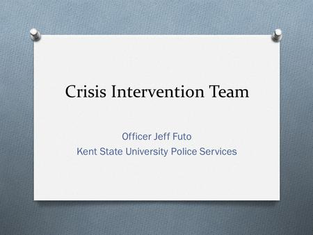 Crisis Intervention Team Officer Jeff Futo Kent State University Police Services.