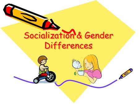 Socialization & Gender Differences. 1. What is Socialization? The process by which children learn to adapt to the lifestyle of their culture and interact.