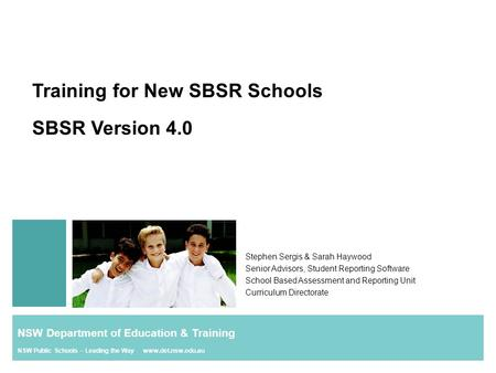 Training for New SBSR Schools SBSR Version 4.0 Stephen Sergis & Sarah Haywood Senior Advisors, Student Reporting Software School Based Assessment and Reporting.