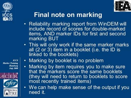 ICCS Marker Training Hamburg July 2008 Final note on marking Reliability marking report from WinDEM will include record of scores for double-marked items,