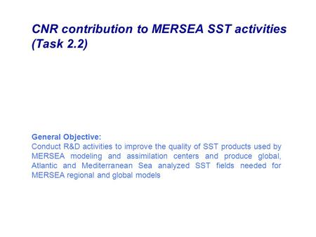 General Objective: Conduct R&D activities to improve the quality of SST products used by MERSEA modeling and assimilation centers and produce global, Atlantic.