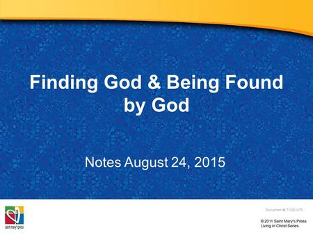 Finding God & Being Found by God Document #: TX001070 Notes August 24, 2015.