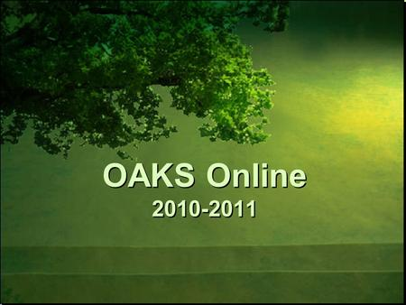 OAKS Online 2010-2011. Understand the role and purpose of OAKS in supporting student success and achievement. Familiarize users with new enhancements.