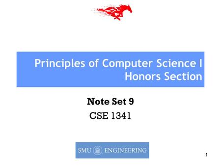 1 Principles of Computer Science I Honors Section Note Set 9 CSE 1341.