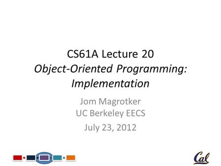 CS61A Lecture 20 Object-Oriented Programming: Implementation Jom Magrotker UC Berkeley EECS July 23, 2012.