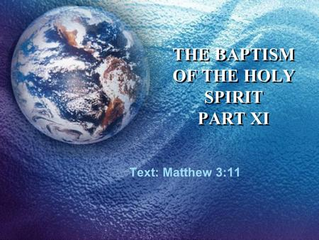THE BAPTISM OF THE HOLY SPIRIT PART XI Text: Matthew 3:11.