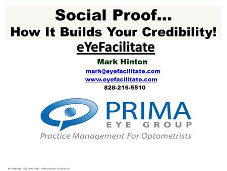 Social Proof… How It Builds Your Credibility! eYeFacilitate Mark Hinton  828-215-5510 © eYeFacilitate 2012.