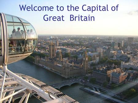 Welcome to the Capital of Great Britain. Top London's Attractions.