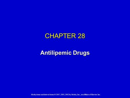 Mosby items and derived items © 2007, 2005, 2002 by Mosby, Inc., an affiliate of Elsevier Inc. CHAPTER 28 Antilipemic Drugs.
