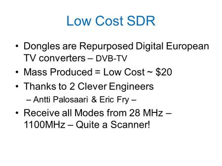 Low Cost SDR Dongles are Repurposed Digital European TV converters – DVB-TV Mass Produced = Low Cost ~ $20 Thanks to 2 Clever Engineers –Antti Palosaari.
