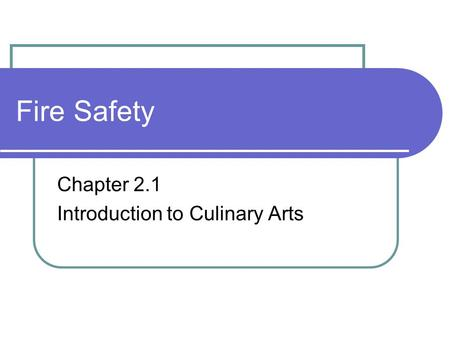 Fire Safety Chapter 2.1 Introduction to Culinary Arts.