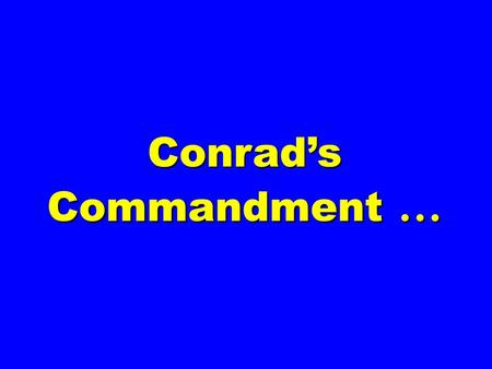 Conrad's Commandment …. CONRAD HILTON, at a gala celebrating his career, was called to the podium and asked, His answer … CONRAD HILTON, at a gala celebrating.
