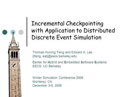 Incremental Checkpointing with Application to Distributed Discrete Event Simulation Thomas Huining Feng and Edward A. Lee {tfeng,