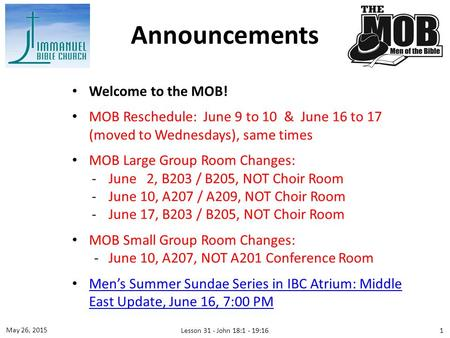 Welcome to the MOB! MOB Reschedule: June 9 to 10 & June 16 to 17 (moved to Wednesdays), same times MOB Large Group Room Changes: ­June 2, B203 / B205,