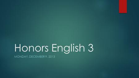 Honors English 3 MONDAY, DECEMBER 9, 2013. Agenda  Bellringer – Short Answer/Recall from notes  Beowulf  In-class reading focus: Elements of an epic.
