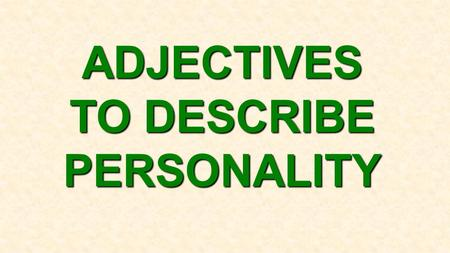 ADJECTIVES TO DESCRIBE PERSONALITY. People who are never late are PUNCTUAL.