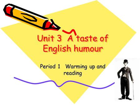 Unit 3 A taste of English humour Period 1 Warming up and reading.