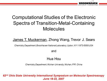Computational Studies of the Electronic Spectra of Transition-Metal-Containing Molecules James T. Muckerman, Zhong Wang, Trevor J. Sears Chemistry Department,