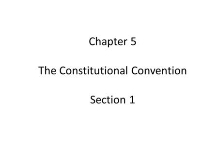 Chapter 5 The Constitutional Convention Section 1.