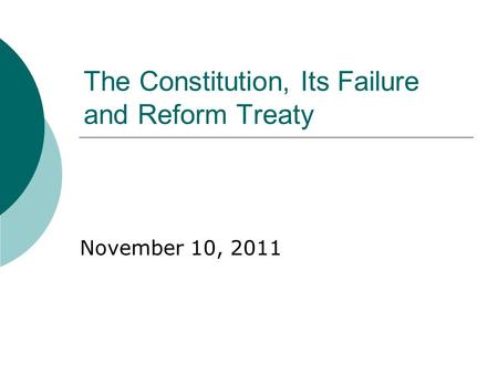 The Constitution, Its Failure and Reform Treaty November 10, 2011.