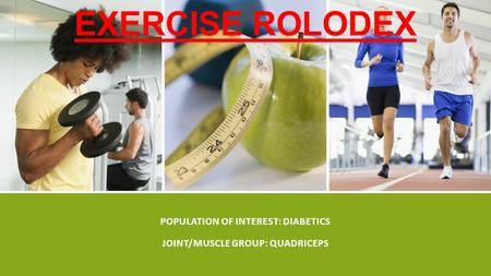 POPULATION OF INTEREST: DIABETICS JOINT/MUSCLE GROUP: QUADRICEPS EXERCISE ROLODEX.