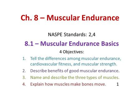 Ch. 8 – Muscular Endurance NASPE Standards: 2,4 8.1 – Muscular Endurance Basics 4 Objectives: 1.Tell the differences among muscular endurance, cardiovascular.