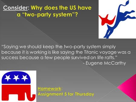 """Saying we should keep the two-party system simply because it is working is like saying the Titanic voyage was a success because a few people survived."