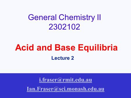 General Chemistry II 2302102 Acid and Base Equilibria Lecture 2