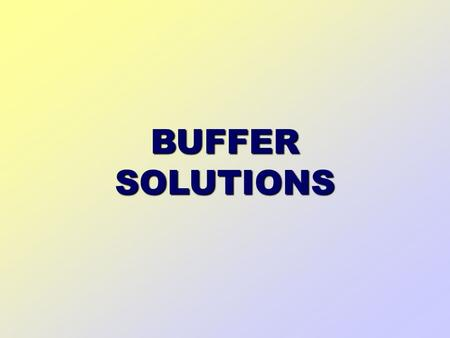 BUFFER SOLUTIONS. CONTENTS What is a buffer solution? Uses of buffer solutions Acidic buffer solutions Alkaline buffer solutions Buffer solutions - ideal.