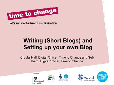 Writing (Short Blogs) and Setting up your own Blog Crystal Hall, Digital Officer, Time to Change and Seb Baird, Digital Officer, Time to Change.