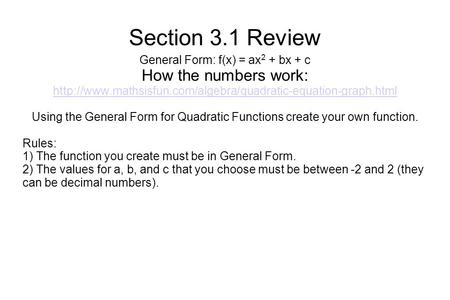Section 3.1 Review General Form: f(x) = ax 2 + bx + c How the numbers work:  Using the General.