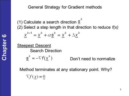1 Chapter 6 General Strategy for Gradient methods (1) Calculate a search direction (2) Select a step length in that direction to reduce f(x) Steepest Descent.