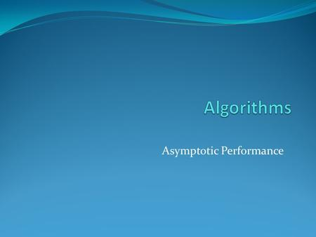 Asymptotic Performance. Review: Asymptotic Performance Asymptotic performance: How does algorithm behave as the problem size gets very large? Running.