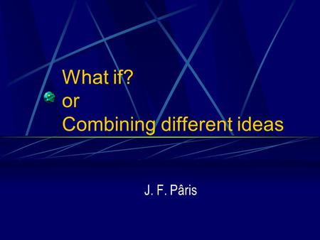What if? or Combining different ideas J. F. Pâris.