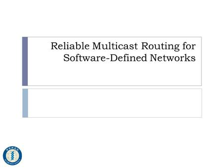 Reliable Multicast Routing for Software-Defined Networks.
