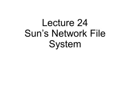 Lecture 24 Sun's Network File System. PA3 In clkinit.c.