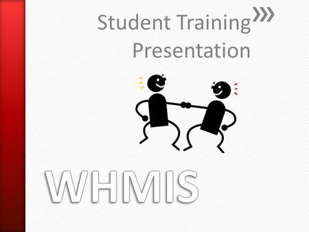Student Training Presentation. » WHMIS is an abbreviation for… ˃Workplace Hazardous Material Information System » WHMIS was implemented to… ˃Inform workers.