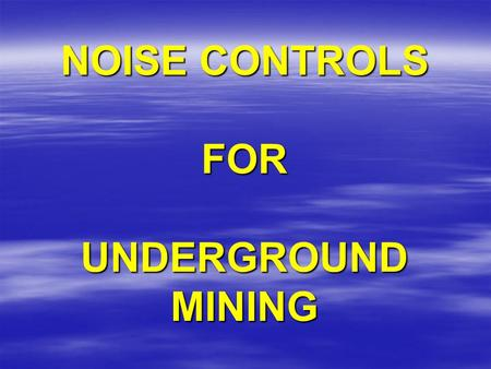 NOISE CONTROLS FOR UNDERGROUND MINING. SOURCE PATH RECEIVER.