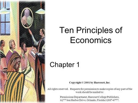 Ten Principles of Economics Chapter 1 Copyright © 2001 by Harcourt, Inc. All rights reserved. Requests for permission to make copies of any part of the.