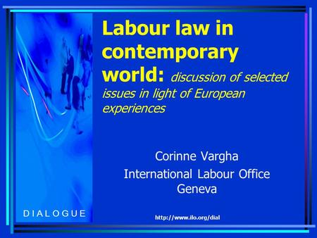 Labour law in contemporary world: discussion of selected issues in light of European experiences Corinne Vargha International Labour.