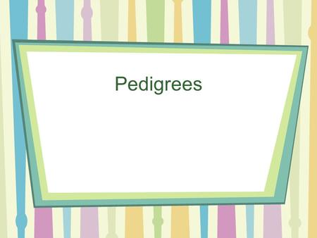 Pedigrees. NGSSS SC.912.L.16.2 Discuss observed inheritance patterns caused by various modes of inheritance, including dominant, recessive, codominant,