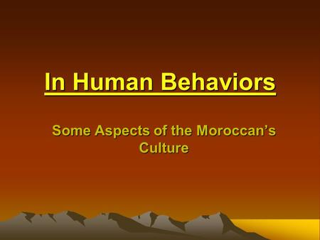 In Human Behaviors Some Aspects of the Moroccan's Culture.