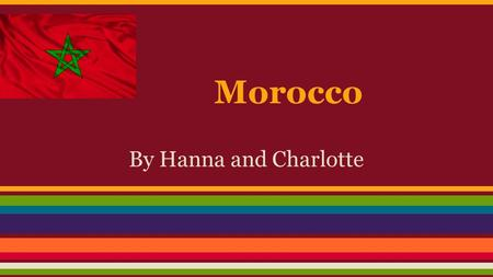Morocco By Hanna and Charlotte. Where is Morocco?
