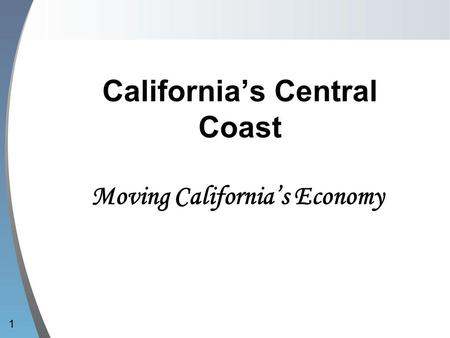 California's Central Coast Moving California's Economy 1.