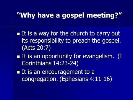 """Why have a gospel meeting?"" It is a way for the church to carry out its responsibility to preach the gospel. (Acts 20:7) It is a way for the church to."