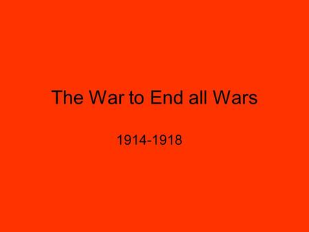 The War to End all Wars 1914-1918. Alliances in Europe The Triple Entente was the official name for the alliance between Russia, France, and Britain.