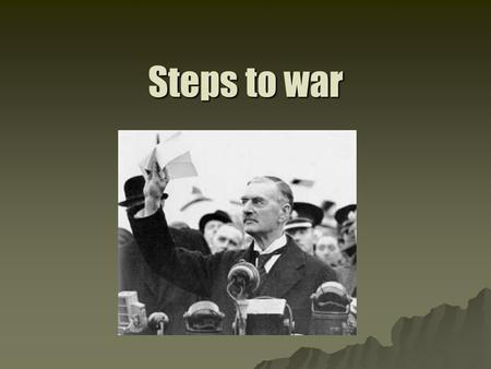"Steps to war. The League of Nations  Purpose to make the First World War truly the ""War to End All Wars""  Inability to prevent another war can be traced."