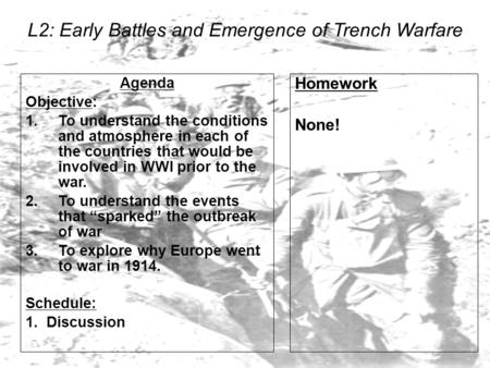 L2: Early Battles and Emergence of Trench Warfare Agenda Objective: 1.To understand the conditions and atmosphere in each of the countries that would be.